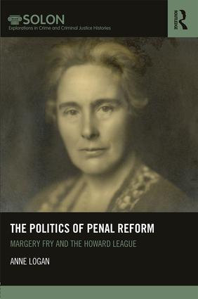 The Politics of Penal Reform: Margery Fry and the Howard League, 1st Edition (Paperback) book cover