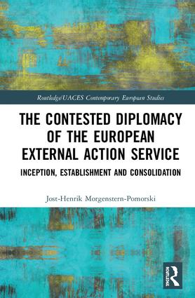 The Contested Diplomacy of the European External Action Service: Inception, Establishment and Consolidation book cover