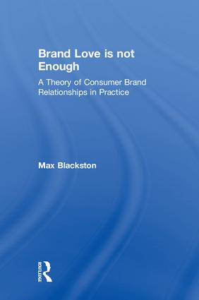 Brand Love is not Enough: A Theory of Consumer Brand Relationships in Practice book cover
