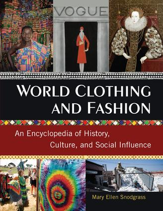 World Clothing and Fashion: An Encyclopedia of History, Culture, and Social Influence, 1st Edition (e-Book) book cover