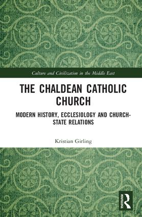 The Chaldean Catholic Church: Modern History, Ecclesiology and Church-State Relations book cover