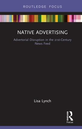 Native Advertising: Advertorial Disruption in the 21st-Century News Feed book cover