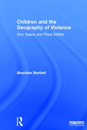 Children and the Geography of Violence: Why Space and Place Matter book cover