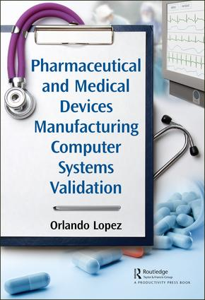 Pharmaceutical and Medical Devices Manufacturing Computer Systems Validation: 1st Edition (Hardback) book cover