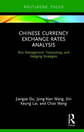 Chinese Currency Exchange Rates Analysis: Risk Management, Forecasting and Hedging Strategies, 1st Edition (Hardback) book cover