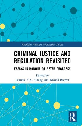 Criminal Justice and Regulation Revisited: Essays in Honour of Peter Grabosky book cover