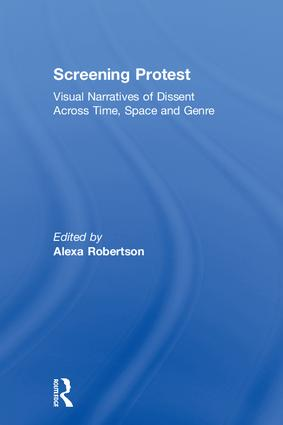 Screening Protest: Visual narratives of dissent across time, space and genre, 1st Edition (Hardback) book cover