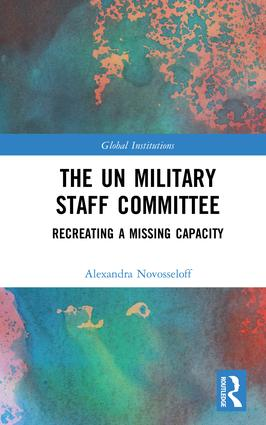 The UN Military Staff Committee: Recreating a Missing Capacity, 1st Edition (Hardback) book cover