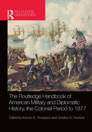 The Routledge Handbook of American Military and Diplomatic History: The Colonial Period to 1877, 1st Edition (Paperback) book cover