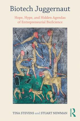 Biotech Juggernaut: Hope, Hype, and Hidden Agendas of Entrepreneurial BioScience book cover