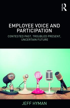 Employee Voice and Participation: Contested Past, Troubled Present, Uncertain Future book cover