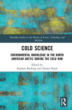 Cold Science: Environmental Knowledge in the North American Arctic during the Cold War, 1st Edition (Hardback) book cover
