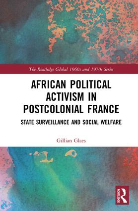 African Political Activism in Postcolonial France: State Surveillance and Social Welfare book cover