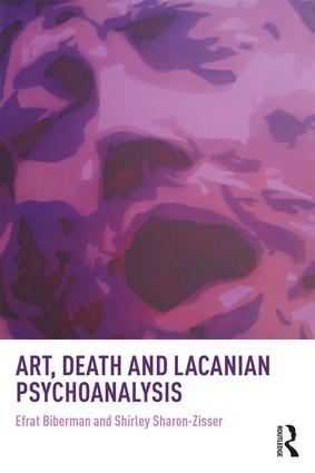 Art, Death and Lacanian Psychoanalysis: 1st Edition (Paperback) book cover
