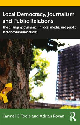 Local Democracy, Journalism and Public Relations: The changing dynamics in local media and public sector communications book cover