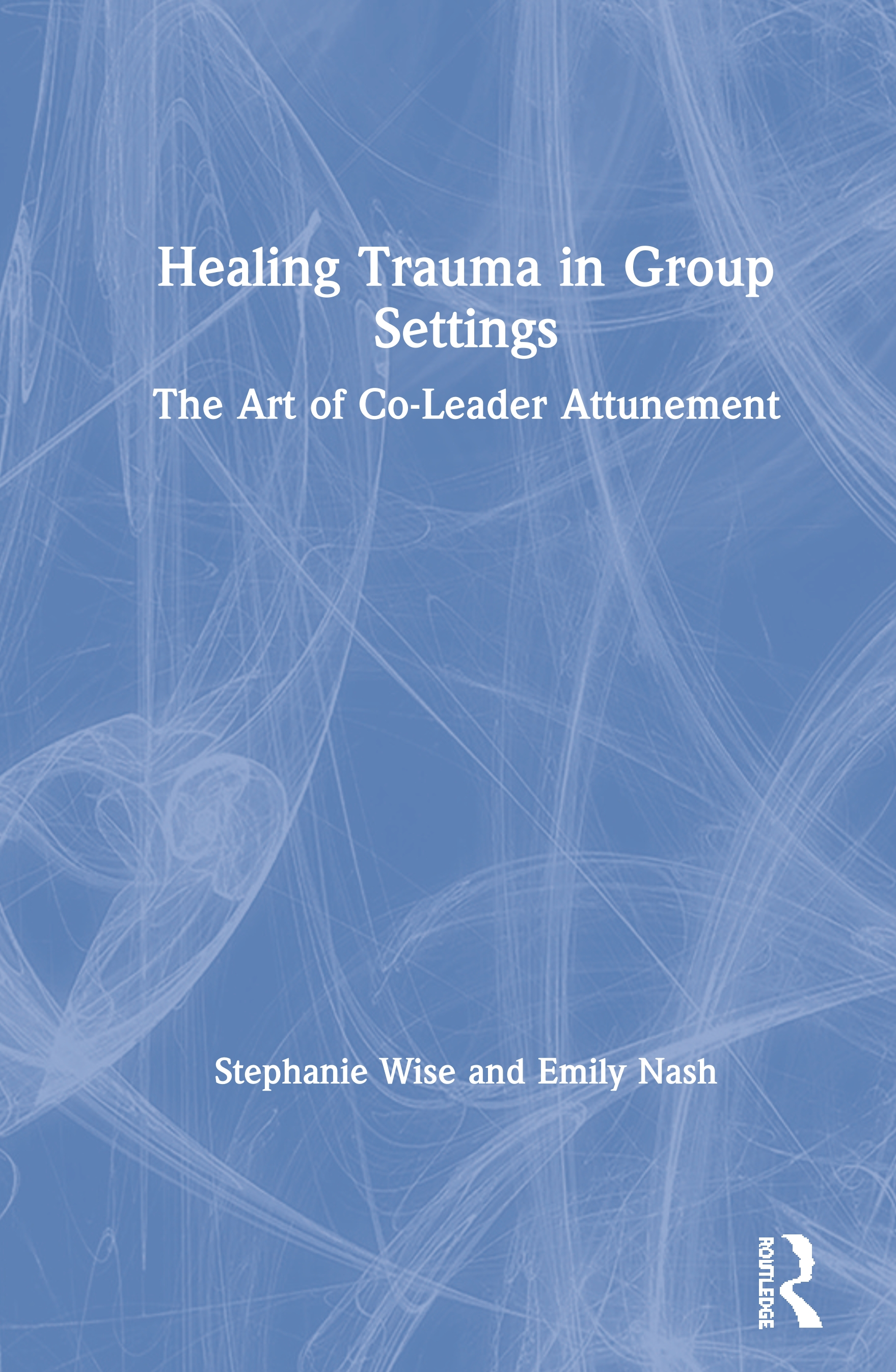 Healing Trauma in Group Settings: The Art of Co-Leader Attunement, 1st Edition (Hardback) book cover