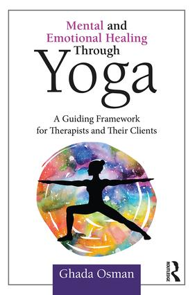 Mental and Emotional Healing Through Yoga: A Guiding Framework for Therapists and their Clients book cover