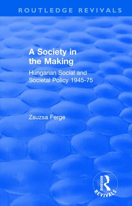 Revival: Society in the Making: Hungarian Social and Societal Policy, 1945-75 (1979): Hungarian Social and Societal Policy, 1945-75, 1st Edition (Paperback) book cover