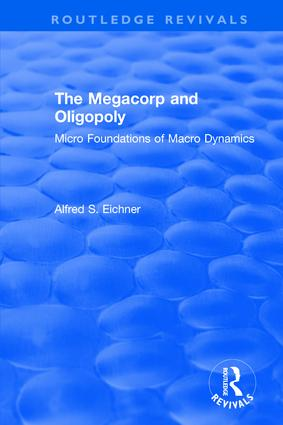 The Megacorp and Oligopoly: Micro Foundations of Macro Dynamics: Micro Foundations of Macro Dynamics, 1st Edition (Paperback) book cover