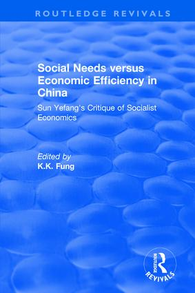Social needs versus economic efficiency in China : Sun Yefang's critique of socialist economics / edited and translated with an introduction by K.K. Fung.: Sun Yefang's critique of socialist economics, 1st Edition (Hardback) book cover