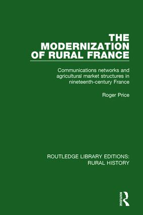 The Modernization of Rural France: Communications Networks and Agricultural Market Structures in Nineteenth-Century France, 1st Edition (Paperback) book cover