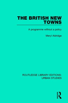 The British New Towns: A Programme without a Policy, 1st Edition (Paperback) book cover