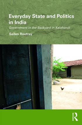Everyday State and Politics in India: Government in the Backyard in Kalahandi book cover