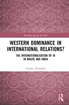 Western Dominance in International Relations?: The Internationalisation of IR in Brazil and India book cover
