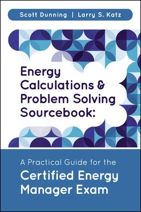 Energy Calculations and Problem Solving Sourcebook: A Practical Guide for the Certified Energy Manager Exam, 1st Edition (Hardback) book cover