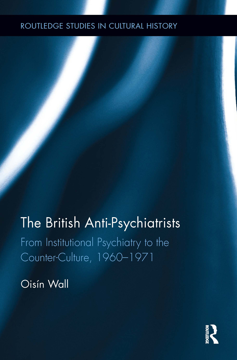 The British Anti-Psychiatrists: From Institutional Psychiatry to the Counter-Culture, 1960-1971 book cover