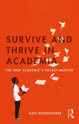 Survive and Thrive in Academia: The New Academic's Pocket Mentor book cover