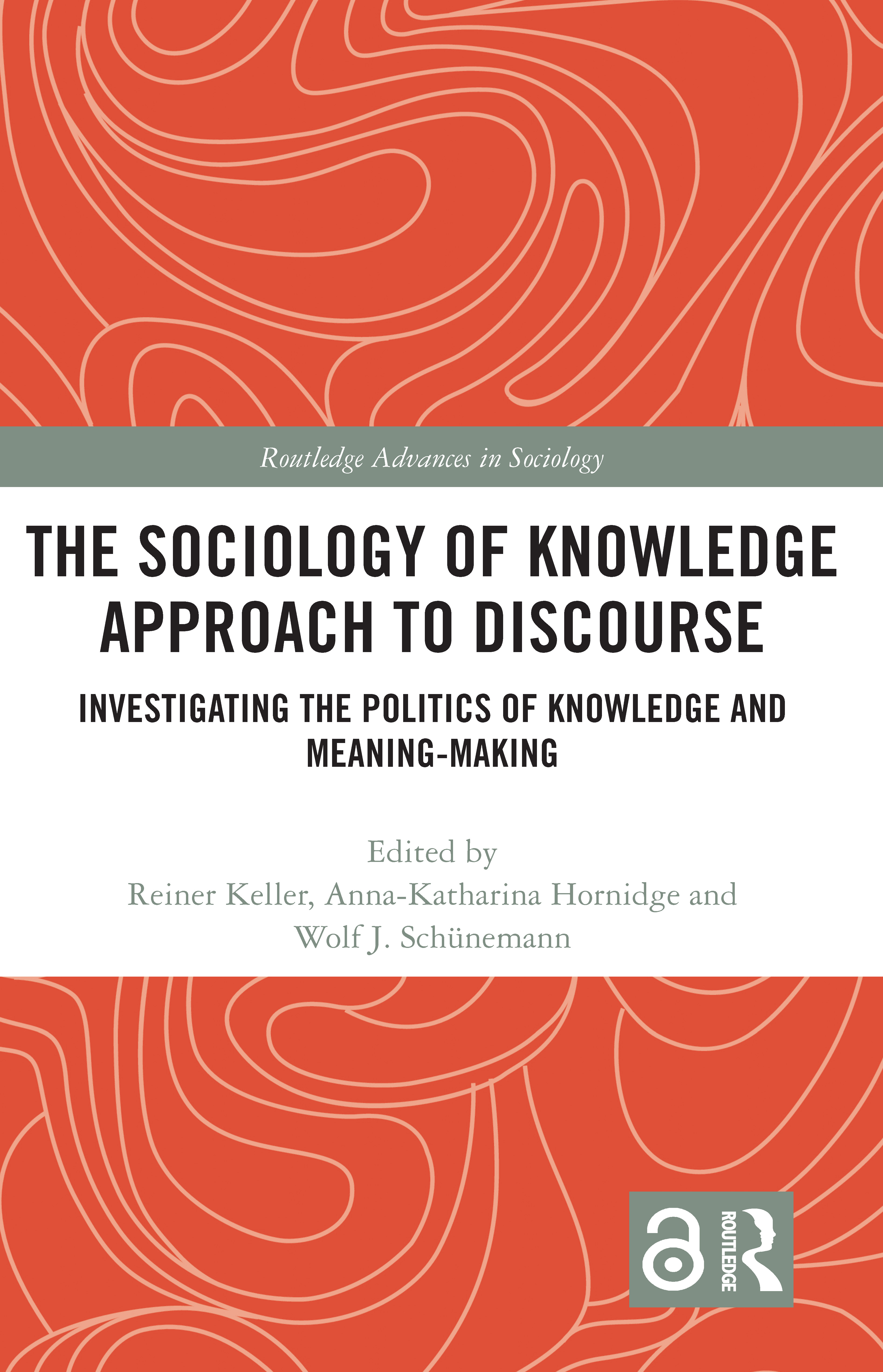 The Sociology of Knowledge Approach to Discourse: Investigating the Politics of Knowledge and Meaning-making. book cover