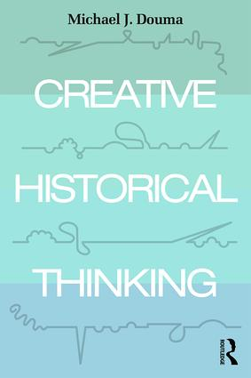 Creative Historical Thinking: 1st Edition (Paperback) book cover