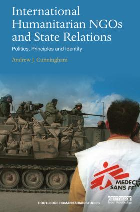 International Humanitarian NGOs and State Relations: Politics, Principles and Identity, 1st Edition (Paperback) book cover