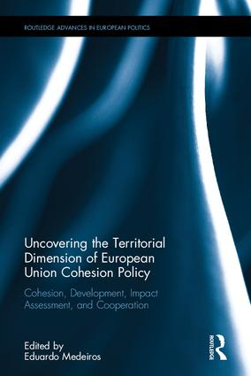 Uncovering the Territorial Dimension of European Union Cohesion Policy: Cohesion, Development, Impact Assessment and Cooperation, 1st Edition (e-Book) book cover