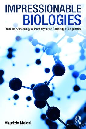 Impressionable Biologies: From the Archaeology of Plasticity to the Sociology of Epigenetics book cover