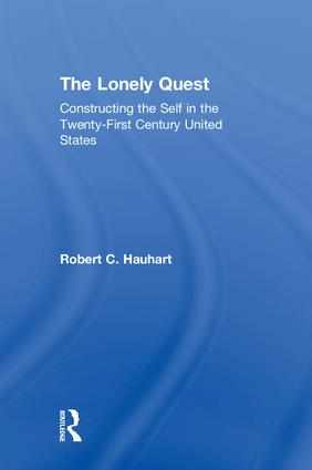 The Lonely Quest: Constructing the Self in the Twenty-First Century United States, 1st Edition (Hardback) book cover