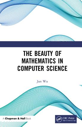 The Beauty of Mathematics in Computer Science: 1st Edition (Hardback) book cover