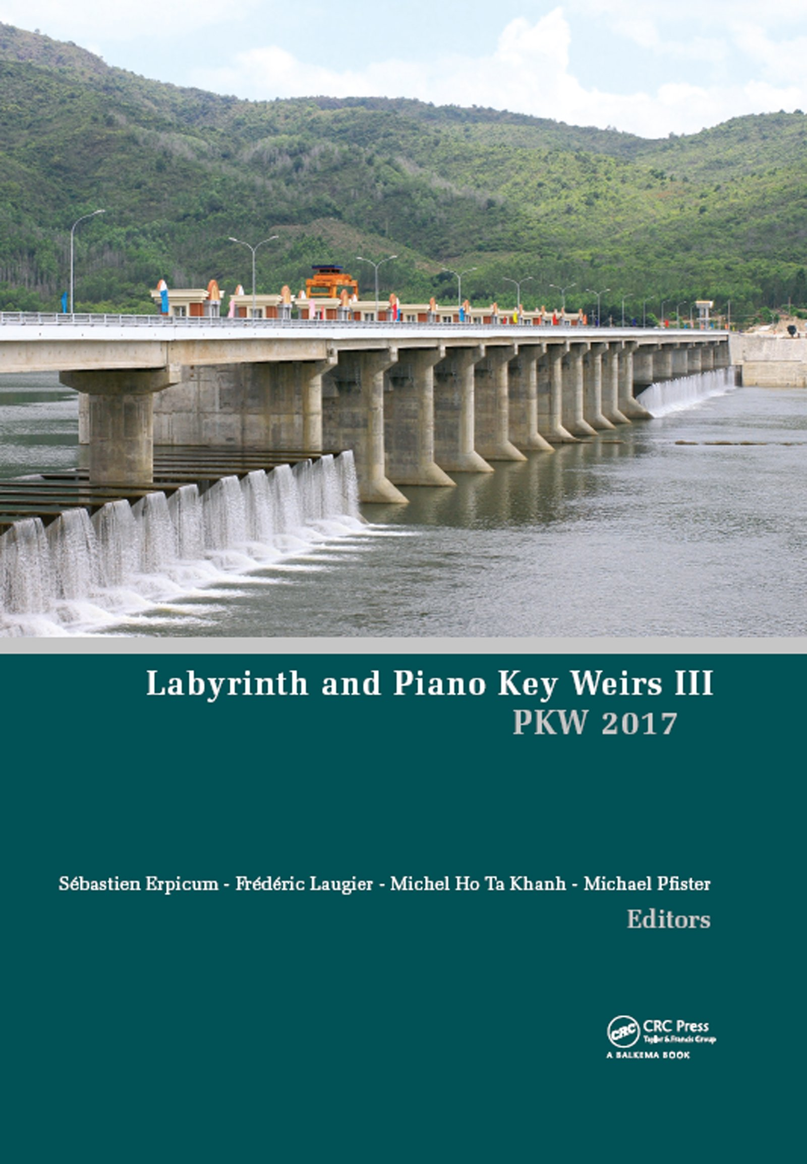 Labyrinth and Piano Key Weirs III: Proceedings of the 3rd International Workshop on Labyrinth and Piano Key Weirs (PKW 2017), February 22-24, 2017, Qui Nhon, Vietnam, 1st Edition (Hardback) book cover