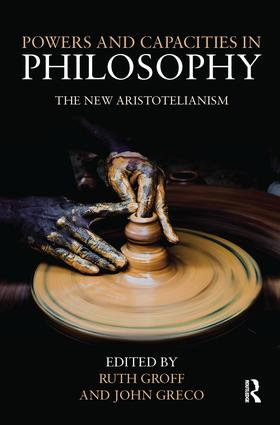 Powers and Capacities in Philosophy: The New Aristotelianism, 1st Edition (Paperback) book cover