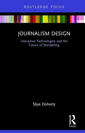 Journalism Design: Interactive Technologies and the Future of Storytelling book cover