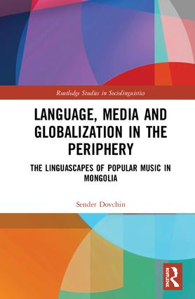 Language, Media and Globalization in the Periphery: The Linguascapes of Popular Music in Mongolia book cover