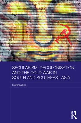 Secularism, Decolonisation, and the Cold War in South and Southeast Asia: 1st Edition (Hardback) book cover