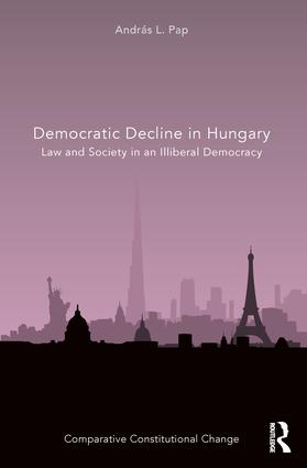 Democratic Decline in Hungary: Law and Society in an Illiberal Democracy (Hardback) book cover