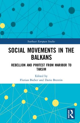 Social Movements in the Balkans: Rebellion and Protest from Maribor to Taksim book cover