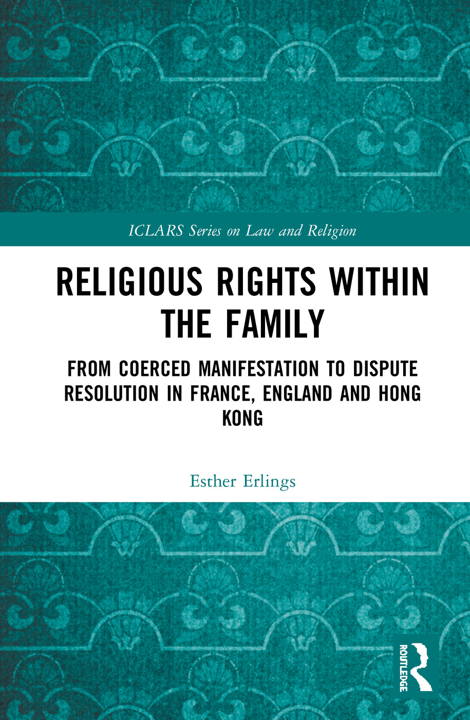 Religious Rights within the Family: From Coerced Manifestation to Dispute Resolution in France, England and Hong Kong book cover