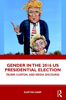 Gender in the 2016 US Presidential Election: Trump, Clinton, and Media Discourse book cover