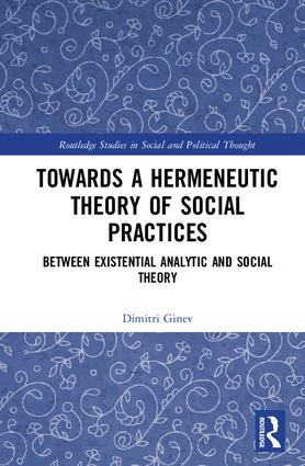 Toward a Hermeneutic Theory of Social Practices: Between Existential Analytic and Social Theory, 1st Edition (Hardback) book cover