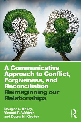 A Communicative Approach to Conflict, Forgiveness, and Reconciliation: Reimagining Our Relationships book cover