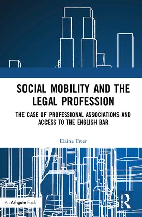 Social Mobility and the Legal Profession: The case of professional associations and access to the English Bar book cover